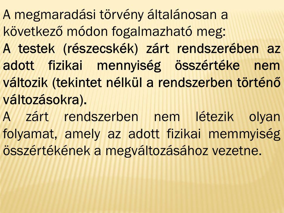 A megmaradási törvény általánosan a következő módon fogalmazható meg: