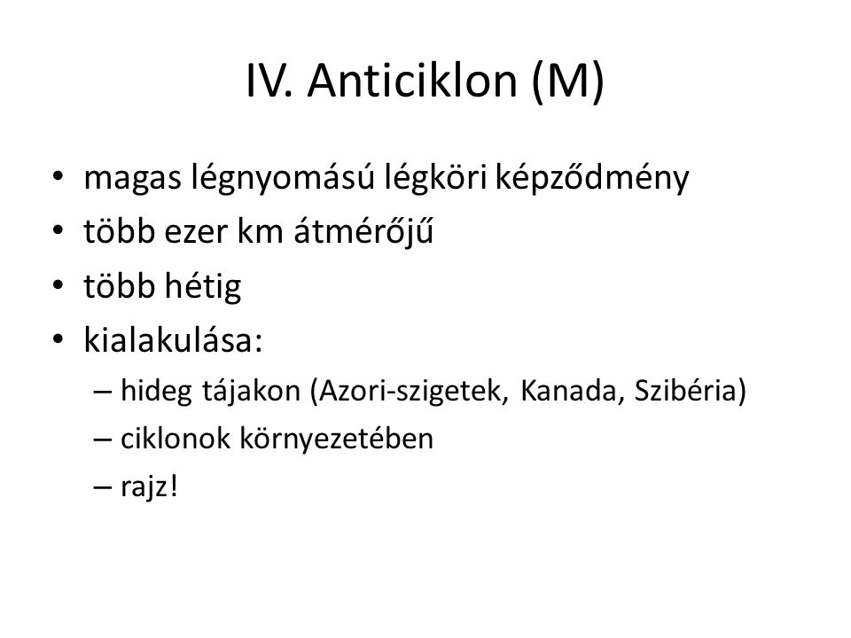 IV. Anticiklon (M) magas légnyomású légköri képződmény