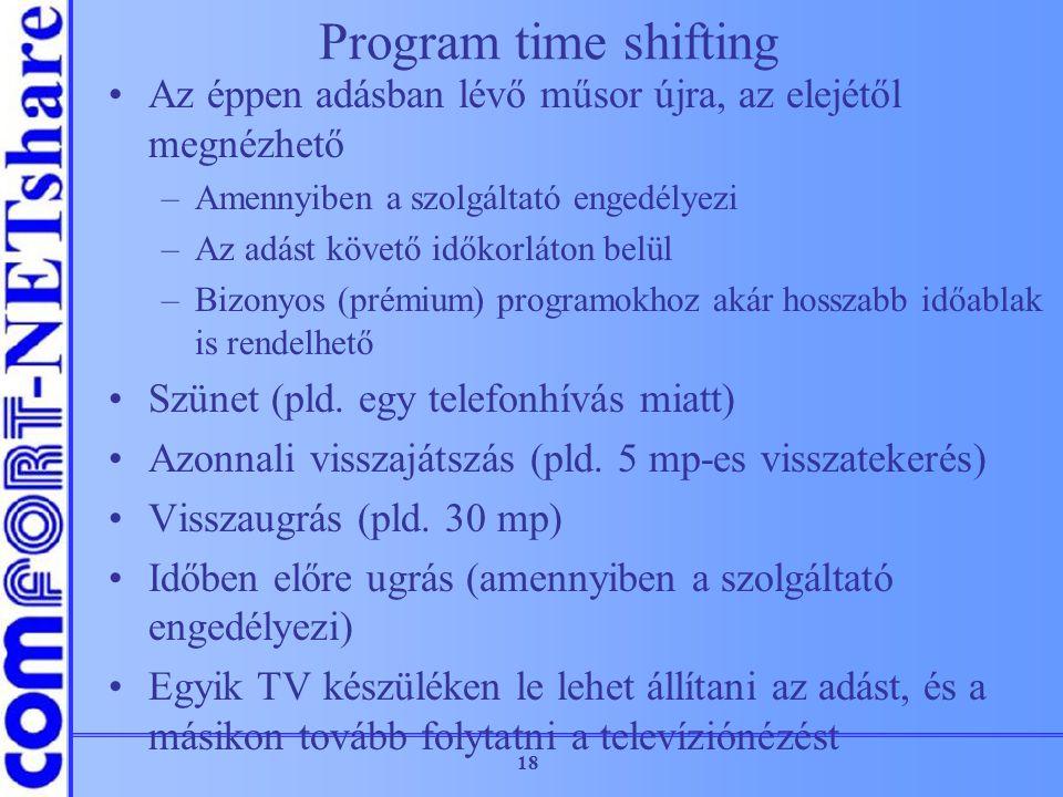 Program time shifting Az éppen adásban lévő műsor újra, az elejétől megnézhető. Amennyiben a szolgáltató engedélyezi.
