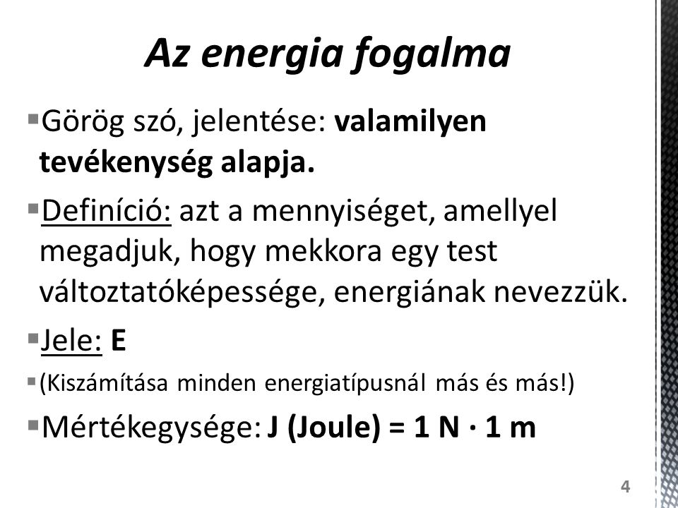 Az energia fogalma Görög szó, jelentése: valamilyen tevékenység alapja.