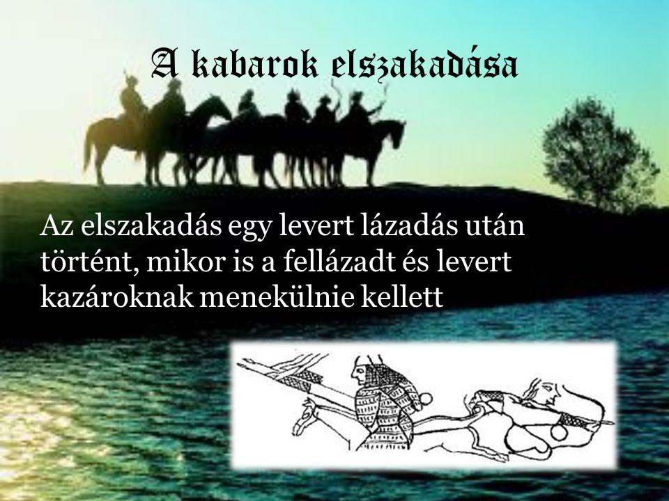 A kabarok elszakadása Az elszakadás egy levert lázadás után történt, mikor is a fellázadt és levert kazároknak menekülnie kellett.