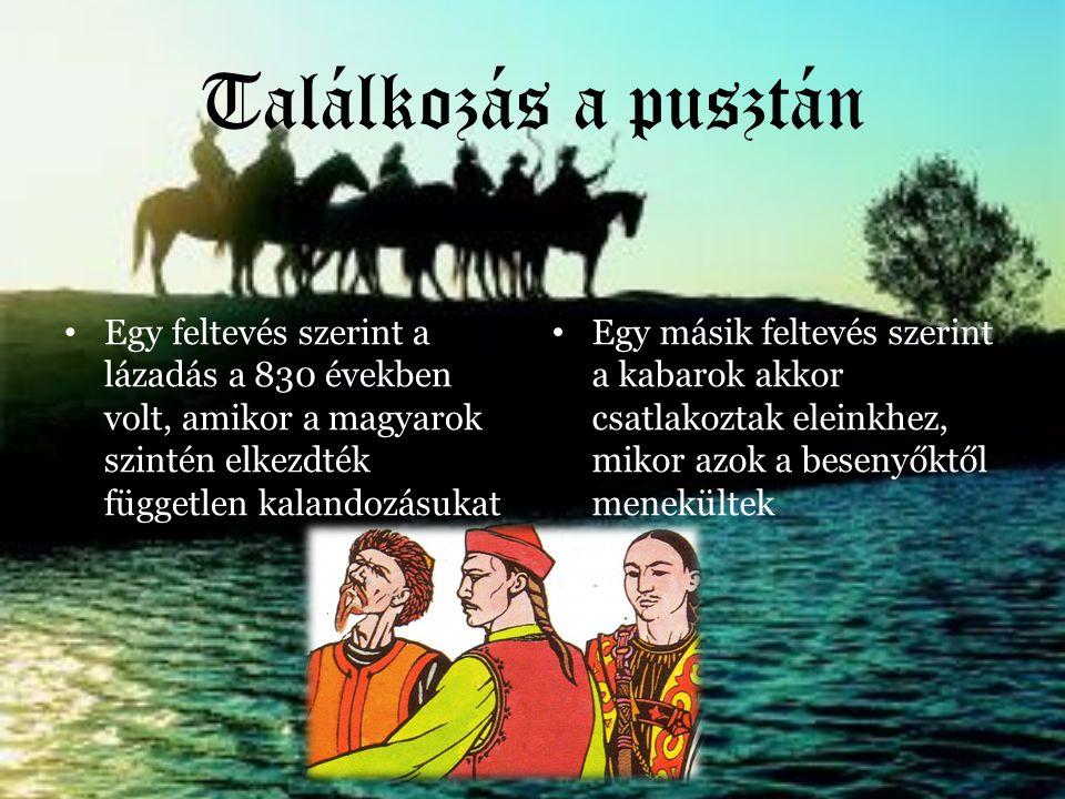 Találkozás a pusztán Egy feltevés szerint a lázadás a 830 években volt, amikor a magyarok szintén elkezdték független kalandozásukat.