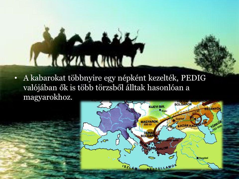 A kabarokat többnyire egy népként kezelték, PEDIG valójában ők is több törzsből álltak hasonlóan a magyarokhoz.