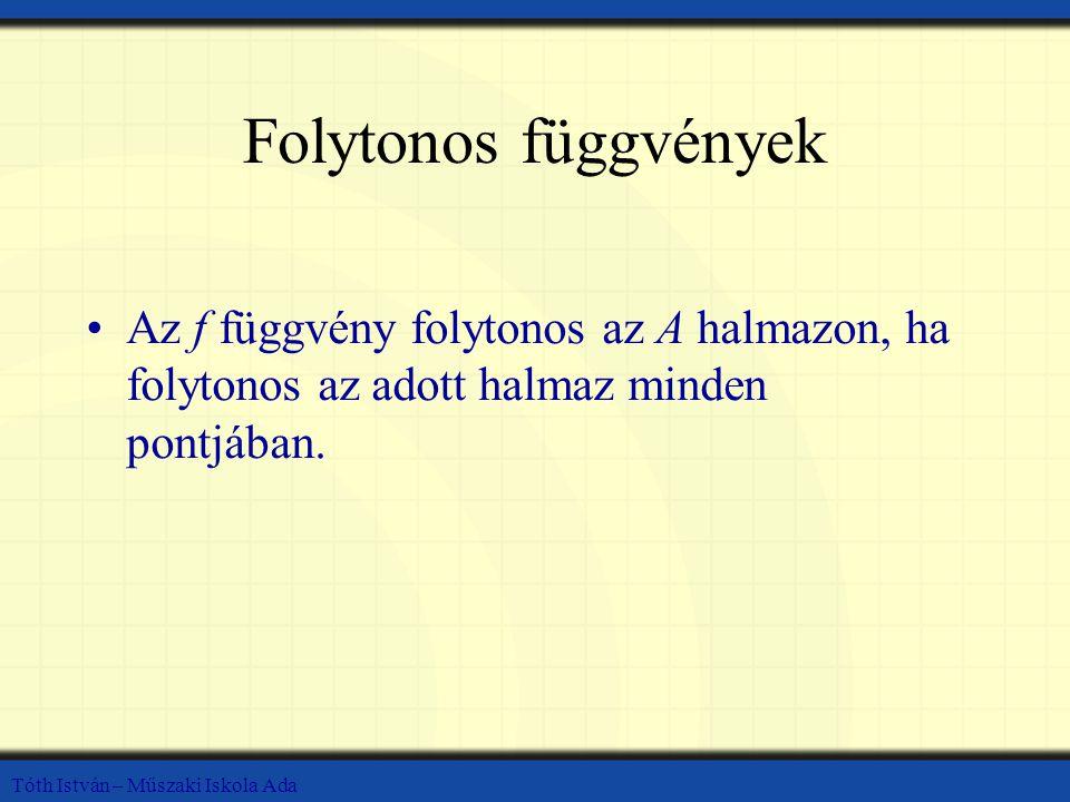 Folytonos függvények Az f függvény folytonos az A halmazon, ha folytonos az adott halmaz minden pontjában.