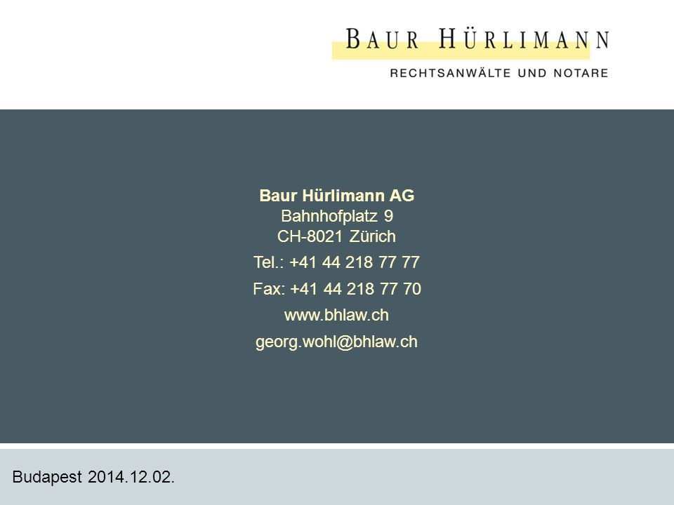 Baur Hürlimann AG Bahnhofplatz 9 CH-8021 Zürich Tel.: +41 44 218 77 77