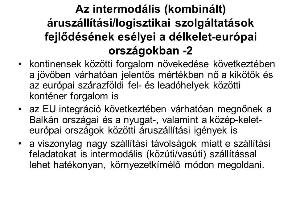 Az intermodális (kombinált) áruszállítási/logisztikai szolgáltatások fejlődésének esélyei a délkelet-európai országokban -2