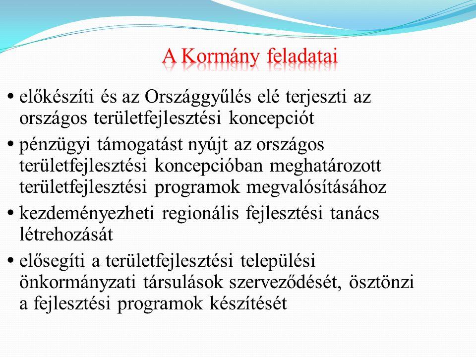 A Kormány feladatai előkészíti és az Országgyűlés elé terjeszti az országos területfejlesztési koncepciót.