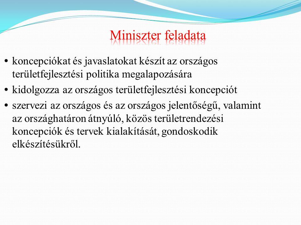 Miniszter feladata koncepciókat és javaslatokat készít az országos területfejlesztési politika megalapozására.