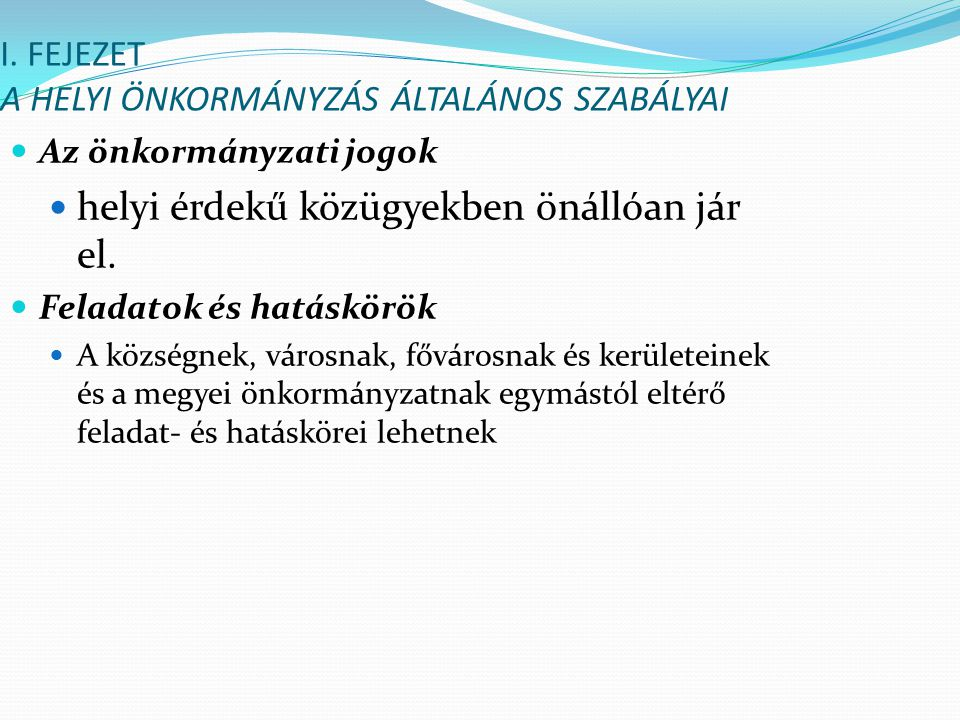 I. FEJEZET A HELYI ÖNKORMÁNYZÁS ÁLTALÁNOS SZABÁLYAI