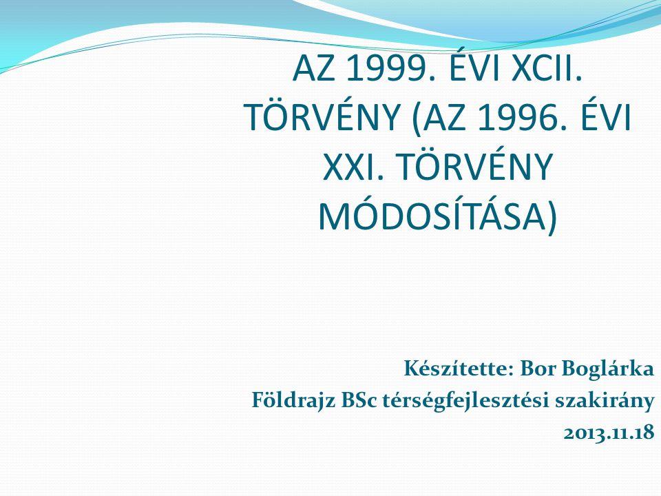 AZ 1999. ÉVI XCII. TÖRVÉNY (AZ 1996. ÉVI XXI. TÖRVÉNY MÓDOSÍTÁSA)