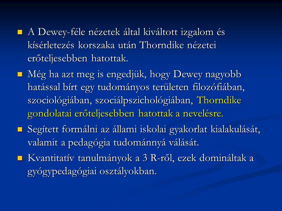 A Dewey-féle nézetek által kiváltott izgalom és kísérletezés korszaka után Thorndike nézetei erőteljesebben hatottak.
