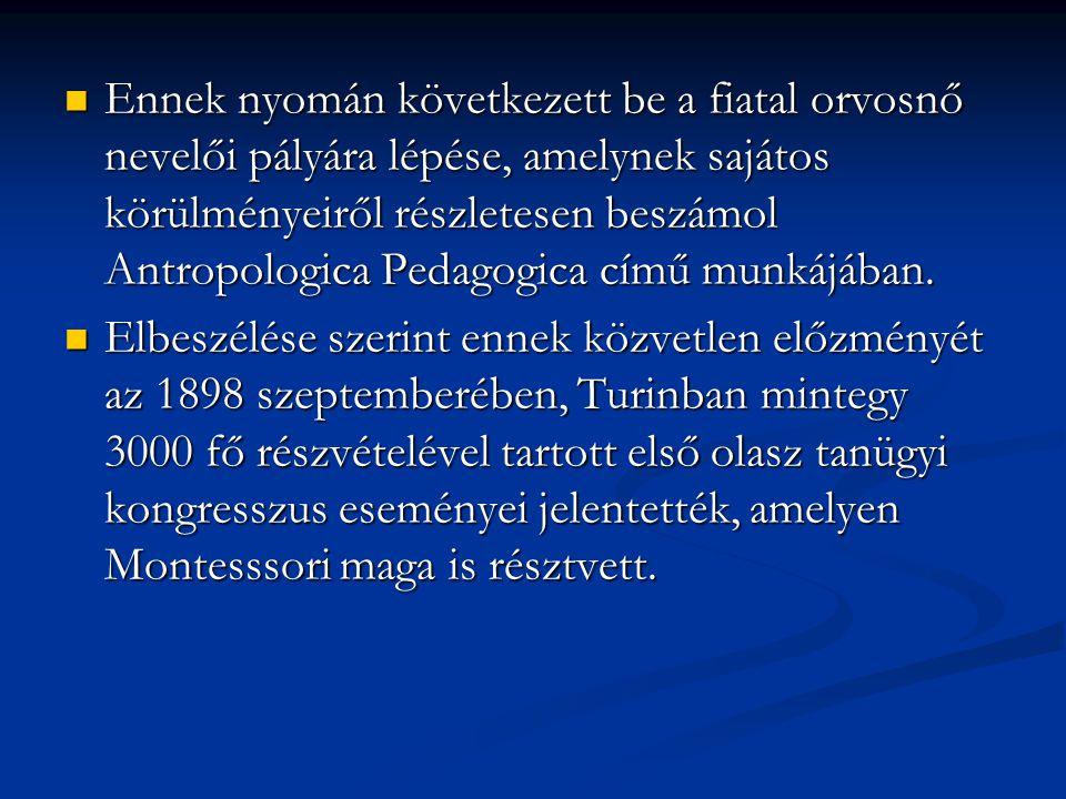Ennek nyomán következett be a fiatal orvosnő nevelői pályára lépése, amelynek sajátos körülményeiről részletesen beszámol Antropologica Pedagogica című munkájában.