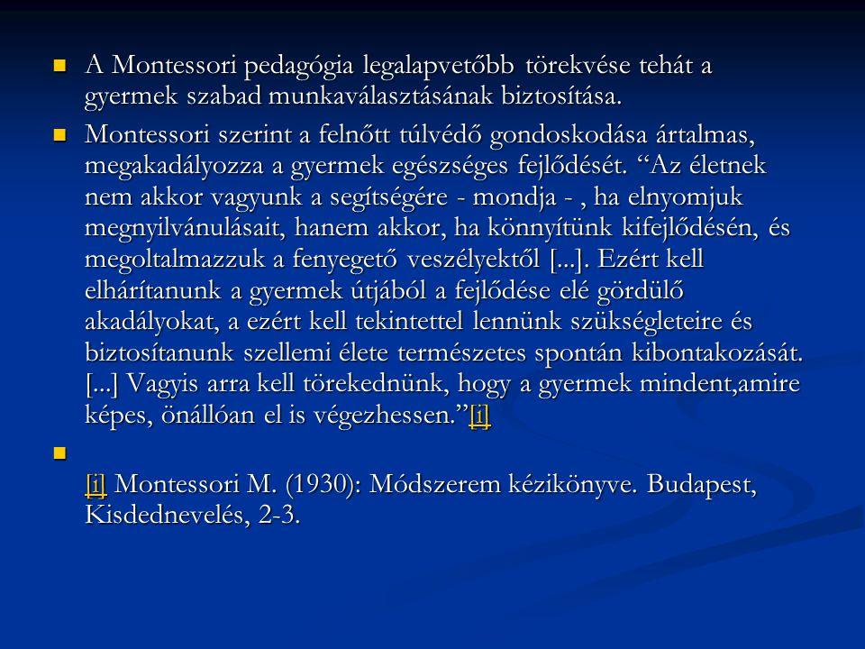 A Montessori pedagógia legalapvetőbb törekvése tehát a gyermek szabad munkaválasztásának biztosítása.