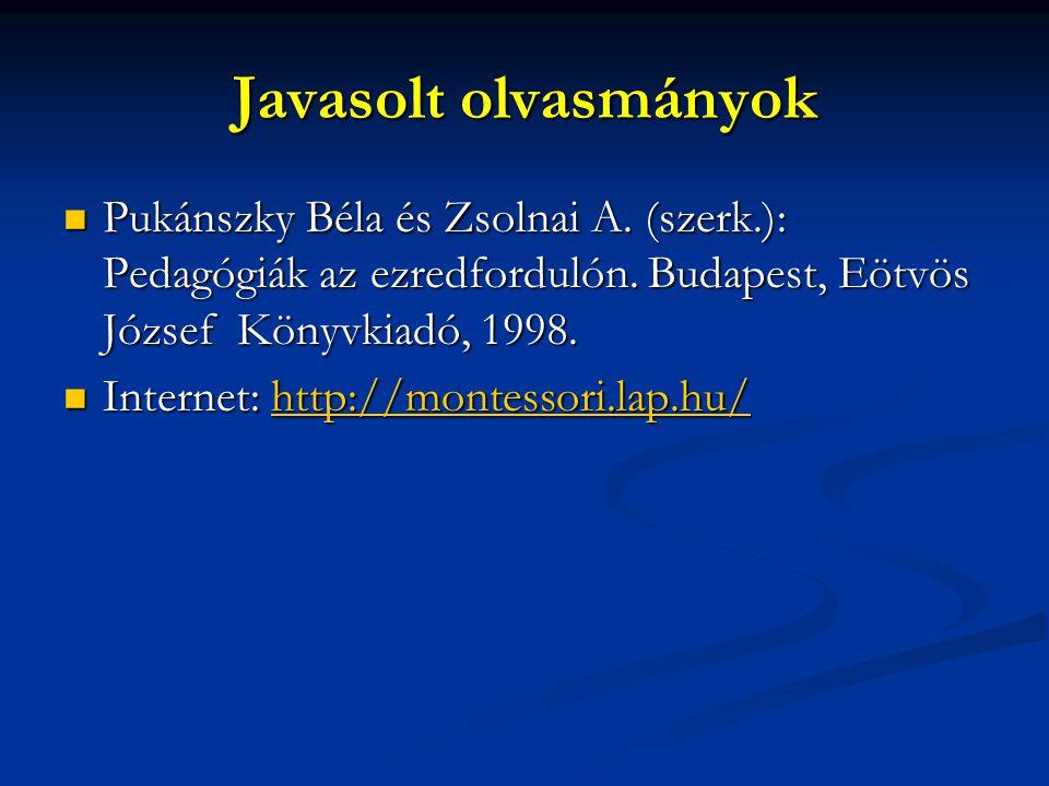 Javasolt olvasmányok Pukánszky Béla és Zsolnai A. (szerk.): Pedagógiák az ezredfordulón. Budapest, Eötvös József Könyvkiadó, 1998.