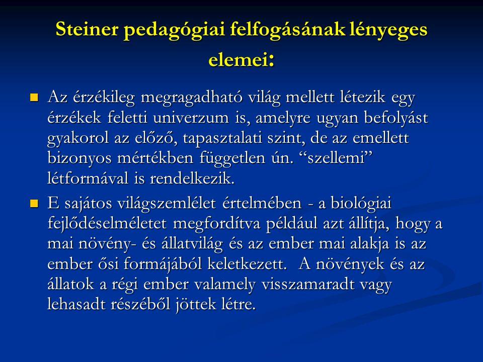 Steiner pedagógiai felfogásának lényeges elemei: