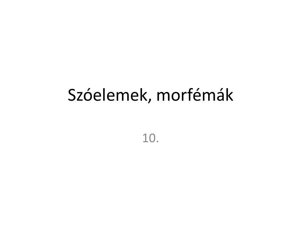 Szóelemek, morfémák 10.