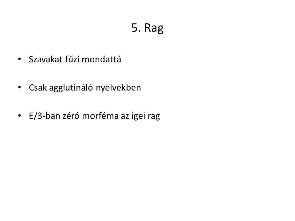 5. Rag Szavakat fűzi mondattá Csak agglutináló nyelvekben