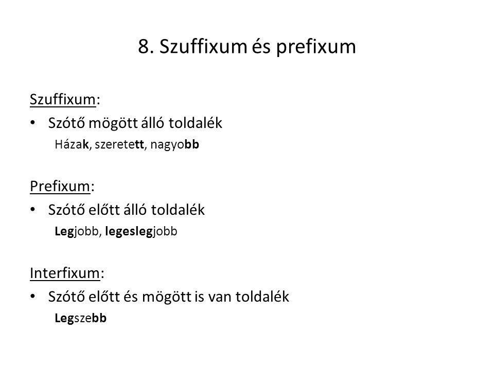 8. Szuffixum és prefixum Szuffixum: Szótő mögött álló toldalék