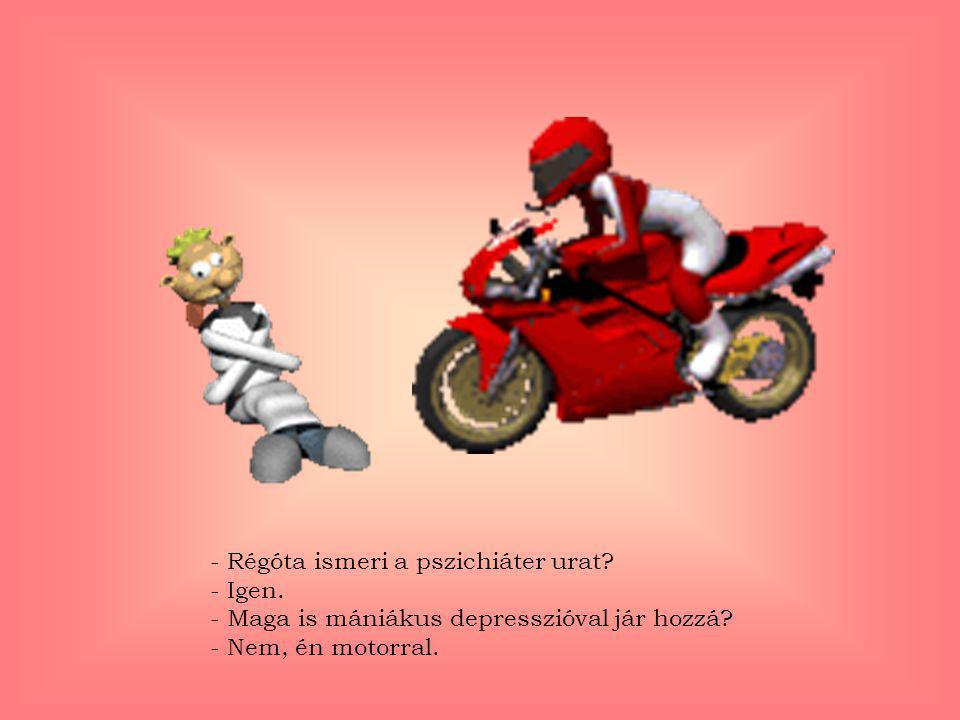 - Régóta ismeri a pszichiáter urat. - Igen
