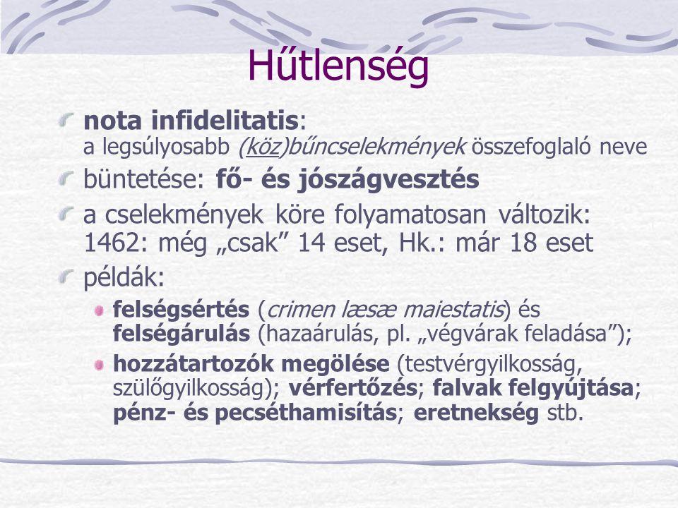 Hűtlenség nota infidelitatis: a legsúlyosabb (köz)bűncselekmények összefoglaló neve. büntetése: fő- és jószágvesztés.