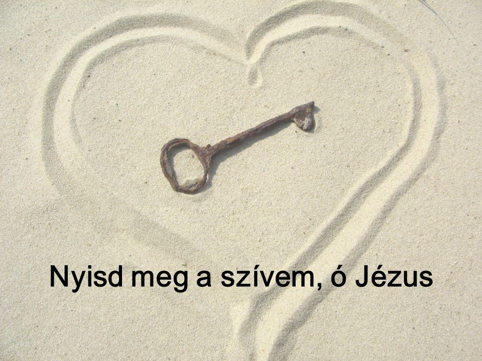 Nyisd meg a szívem, ó Jézus