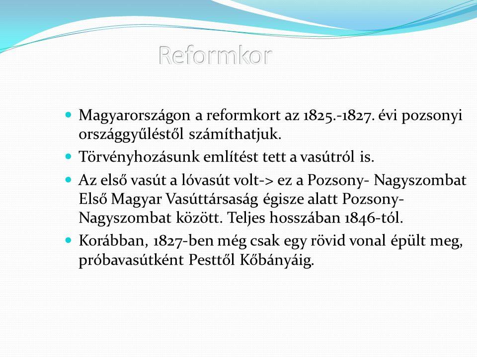 Reformkor Magyarországon a reformkort az 1825.-1827. évi pozsonyi országgyűléstől számíthatjuk. Törvényhozásunk említést tett a vasútról is.