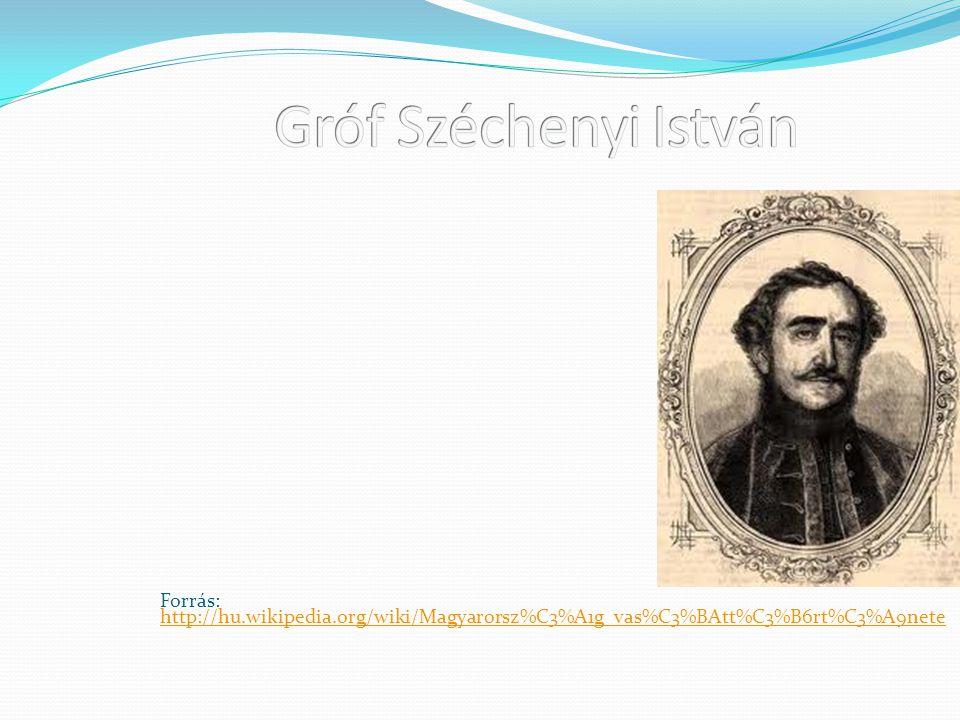 Gróf Széchenyi István Forrás: http://hu.wikipedia.org/wiki/Magyarorsz%C3%A1g_vas%C3%BAtt%C3%B6rt%C3%A9nete.
