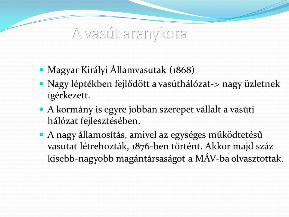 A vasút aranykora Magyar Királyi Államvasutak (1868)