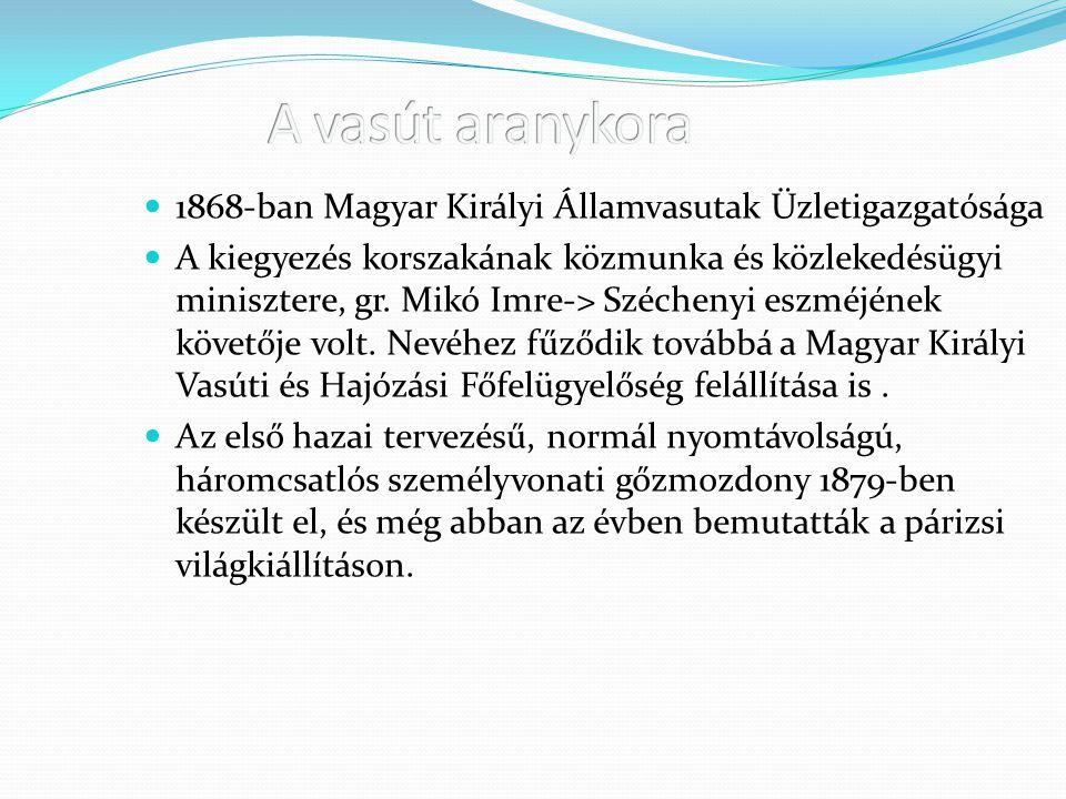A vasút aranykora 1868-ban Magyar Királyi Államvasutak Üzletigazgatósága.