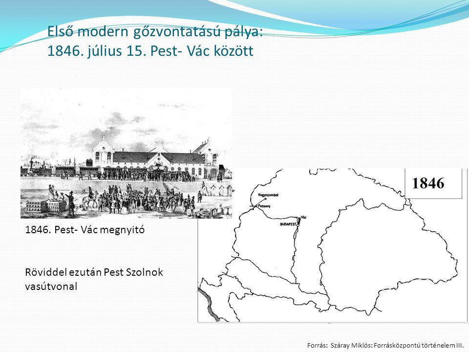 Első modern gőzvontatású pálya: 1846. július 15. Pest- Vác között