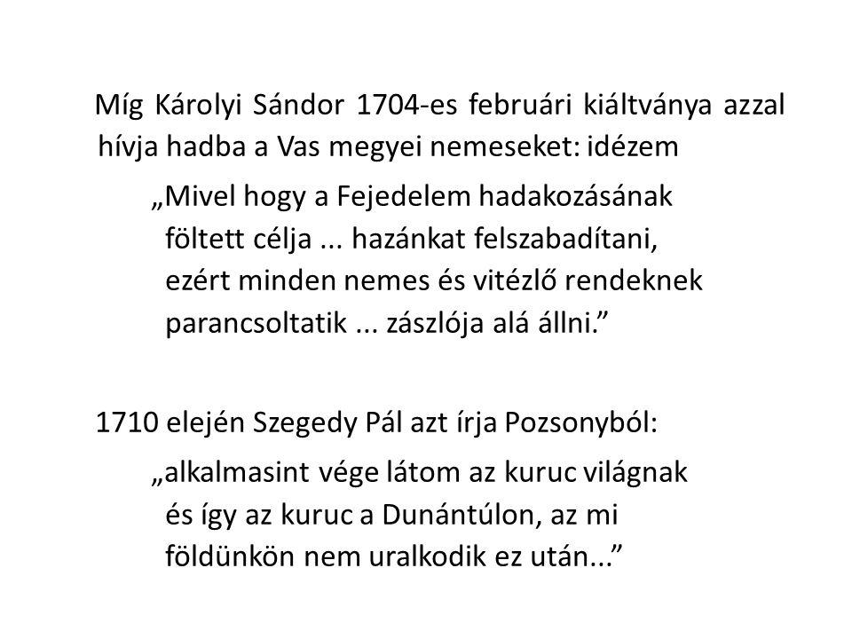 """Míg Károlyi Sándor 1704-es februári kiáltványa azzal hívja hadba a Vas megyei nemeseket: idézem """"Mivel hogy a Fejedelem hadakozásának föltett célja ..."""