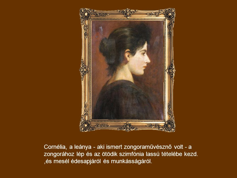 Cornélia, a leánya - aki ismert zongoraművésznő volt - a zongorához lép és az ötödik szimfónia lassú tételébe kezd.
