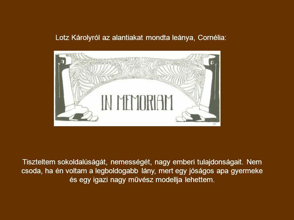 Lotz Károlyról az alantiakat mondta leánya, Cornélia: