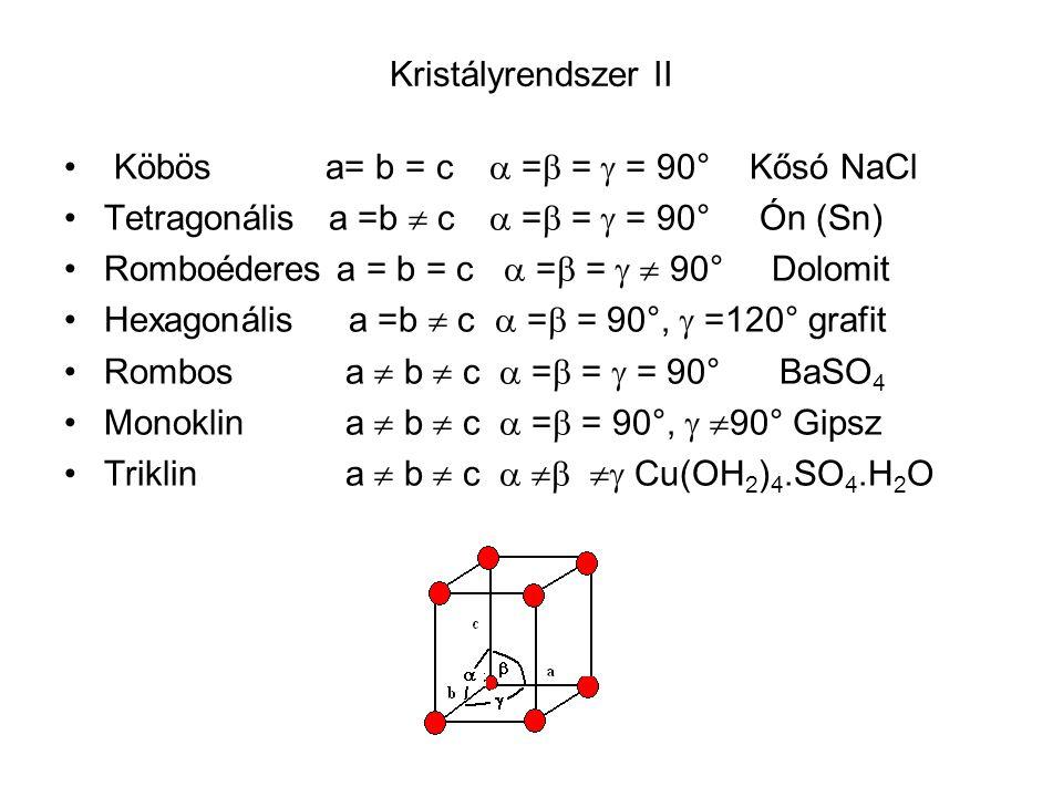 Kristályrendszer II Köbös a= b = c  = =  = 90° Kősó NaCl. Tetragonális a =b  c  = =  = 90° Ón (Sn)
