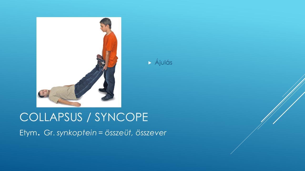 Ájulás Collapsus / Syncope Etym. Gr. synkoptein = összeüt, összever
