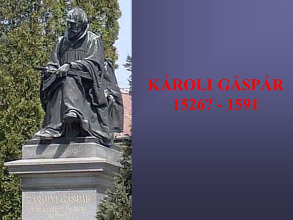 KÁROLI GÁSPÁR 1526 - 1591