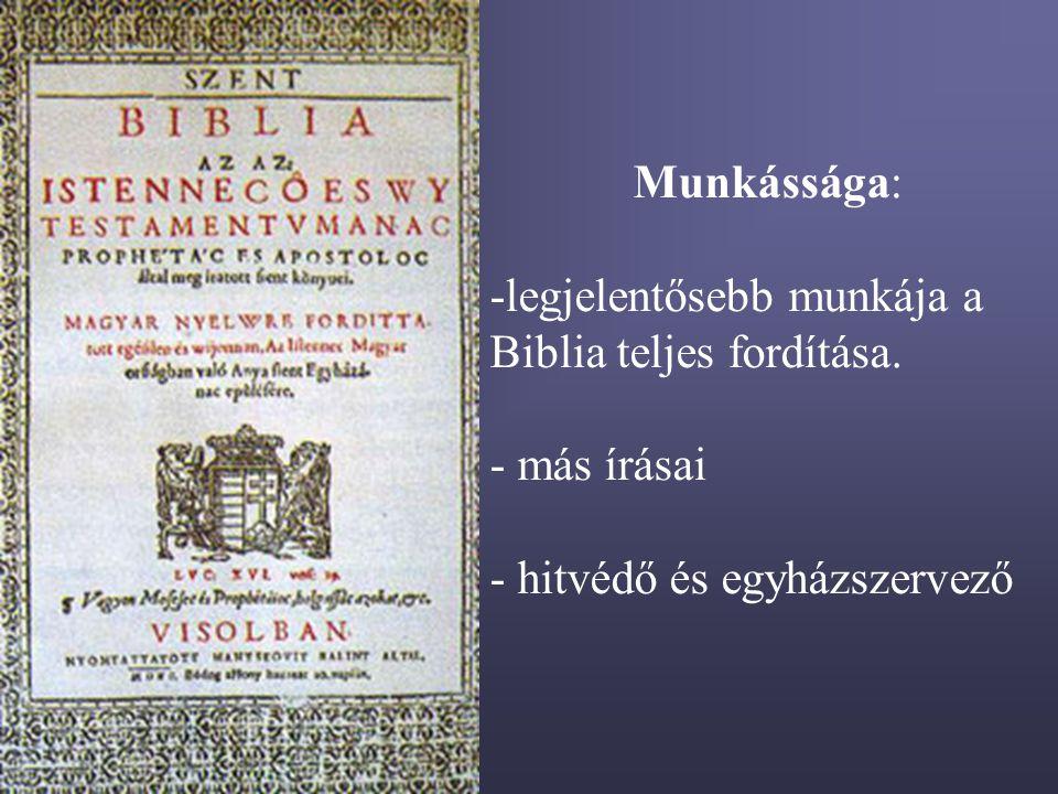 Munkássága: legjelentősebb munkája a Biblia teljes fordítása. más írásai hitvédő és egyházszervező