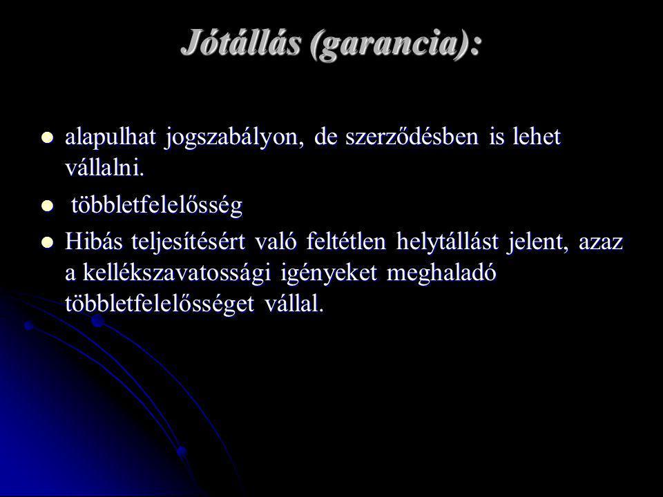 Jótállás (garancia): alapulhat jogszabályon, de szerződésben is lehet vállalni. többletfelelősség.