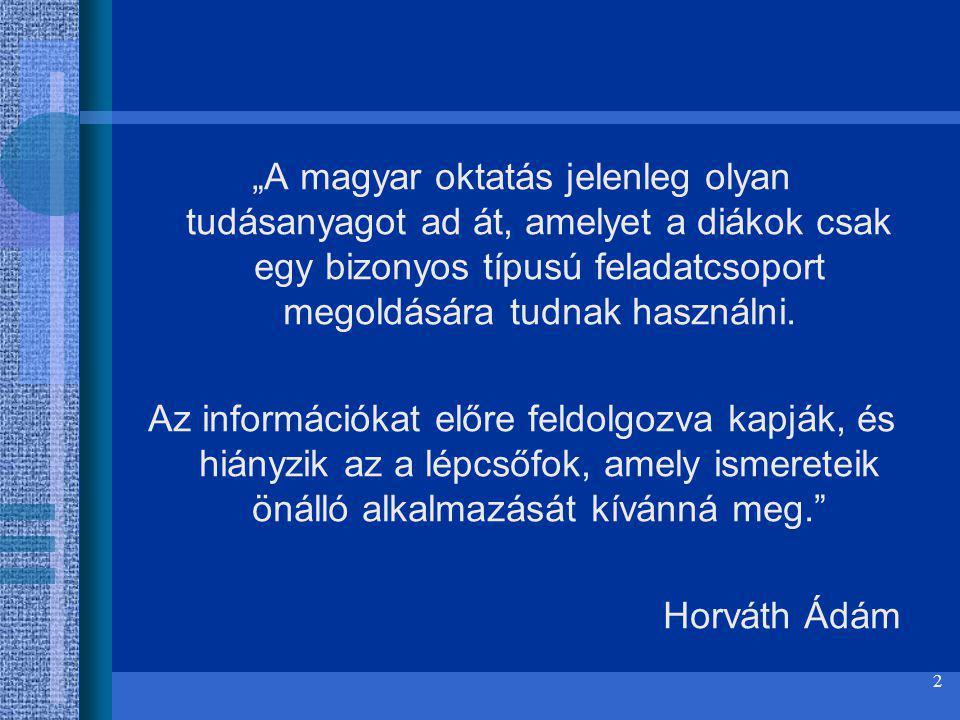 """""""A magyar oktatás jelenleg olyan tudásanyagot ad át, amelyet a diákok csak egy bizonyos típusú feladatcsoport megoldására tudnak használni."""