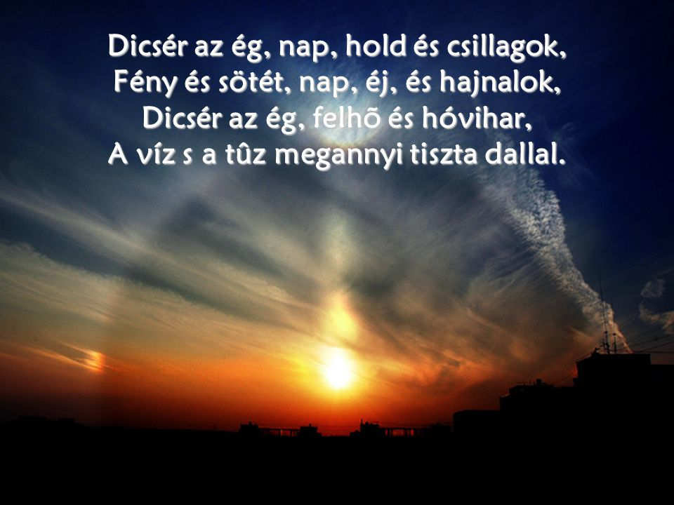 Dicsér az ég, nap, hold és csillagok,