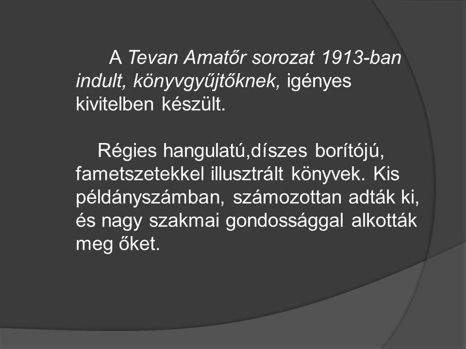 A Tevan Amatőr sorozat 1913-ban indult, könyvgyűjtőknek, igényes kivitelben készült.