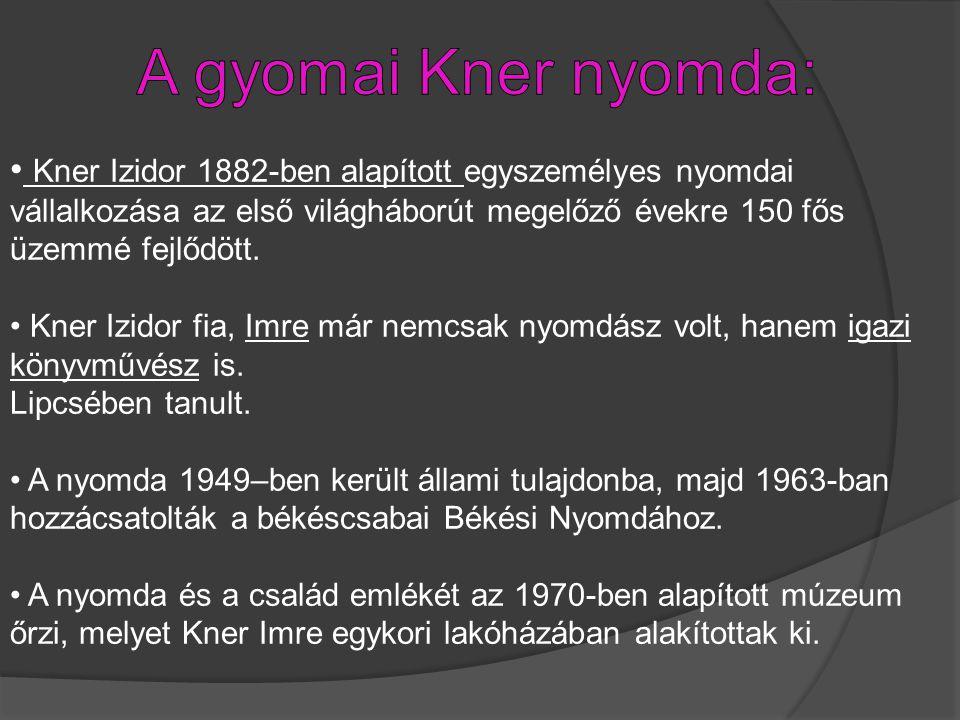 A gyomai Kner nyomda: Kner Izidor 1882-ben alapított egyszemélyes nyomdai vállalkozása az első világháborút megelőző évekre 150 fős üzemmé fejlődött.