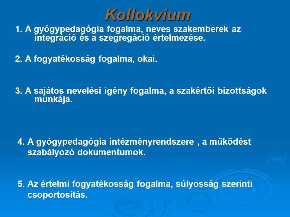 Kollokvium 1. A gyógypedagógia fogalma, neves szakemberek az integráció és a szegregáció értelmezése.