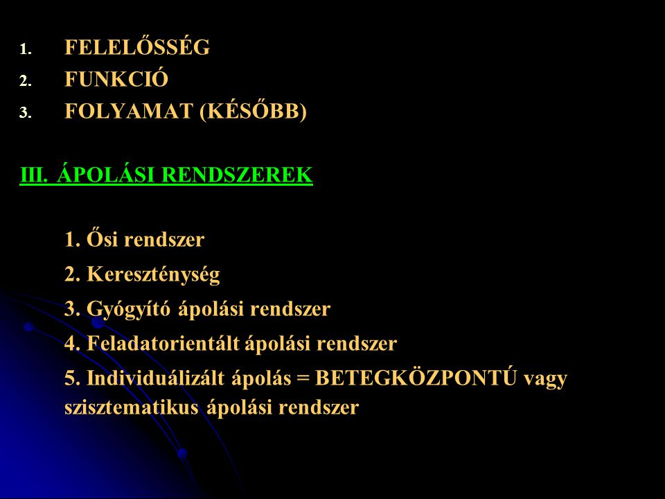 FELELŐSSÉG FUNKCIÓ. FOLYAMAT (KÉSŐBB) III. ÁPOLÁSI RENDSZEREK. 1. Ősi rendszer. 2. Kereszténység.
