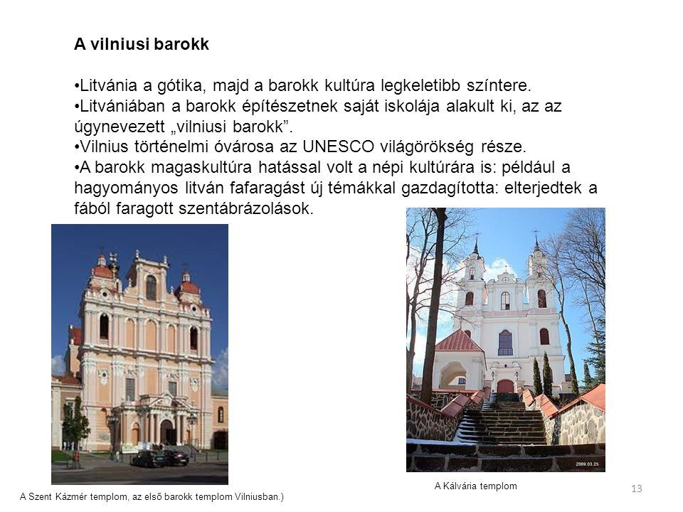 Litvánia a gótika, majd a barokk kultúra legkeletibb színtere.