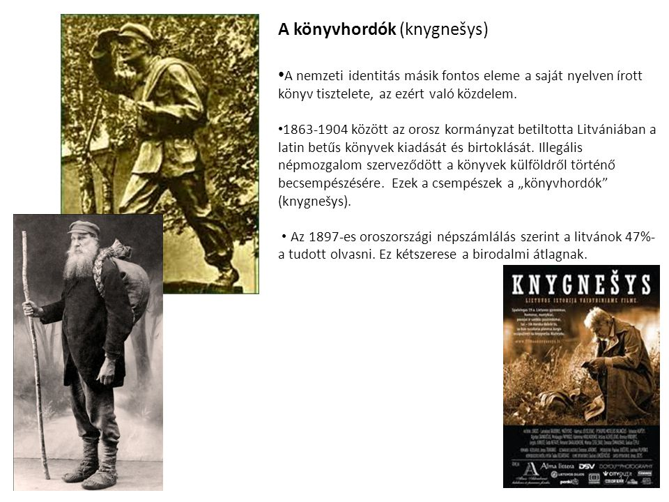 A könyvhordók (knygnešys) •A nemzeti identitás másik fontos eleme a saját nyelven írott könyv tisztelete, az ezért való közdelem.