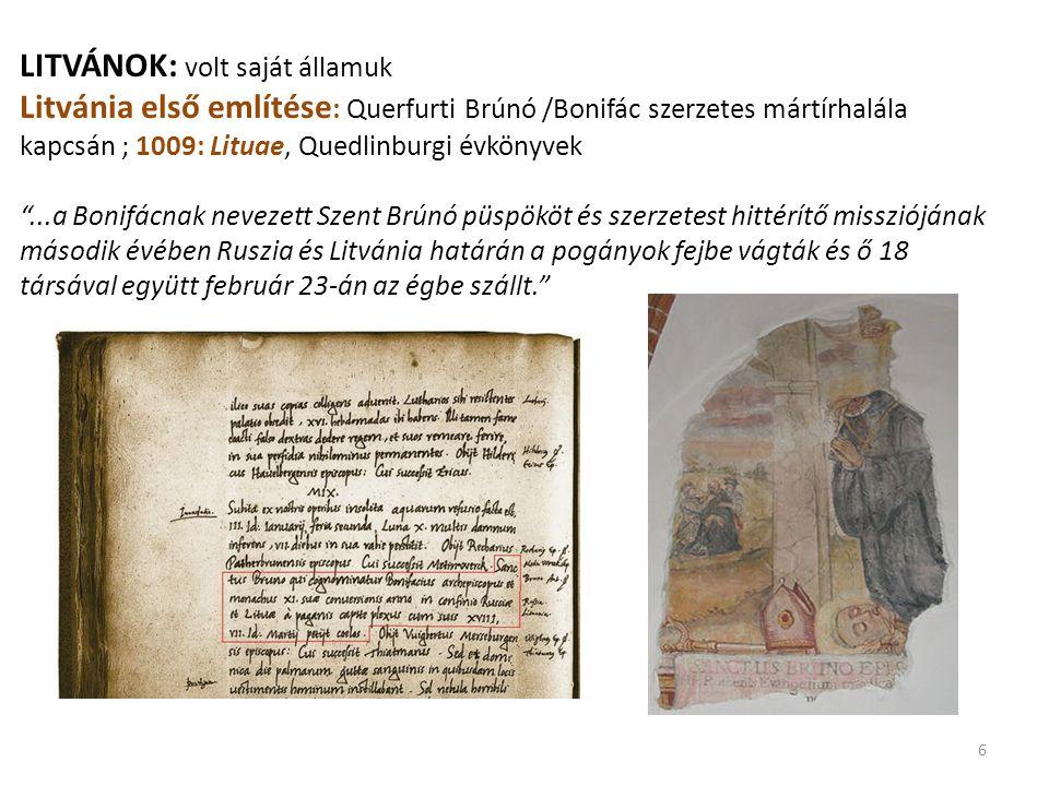 LITVÁNOK: volt saját államuk Litvánia első említése: Querfurti Brúnó /Bonifác szerzetes mártírhalála kapcsán ; 1009: Lituae, Quedlinburgi évkönyvek ...a Bonifácnak nevezett Szent Brúnó püspököt és szerzetest hittérítő missziójának második évében Ruszia és Litvánia határán a pogányok fejbe vágták és ő 18 társával együtt február 23-án az égbe szállt.