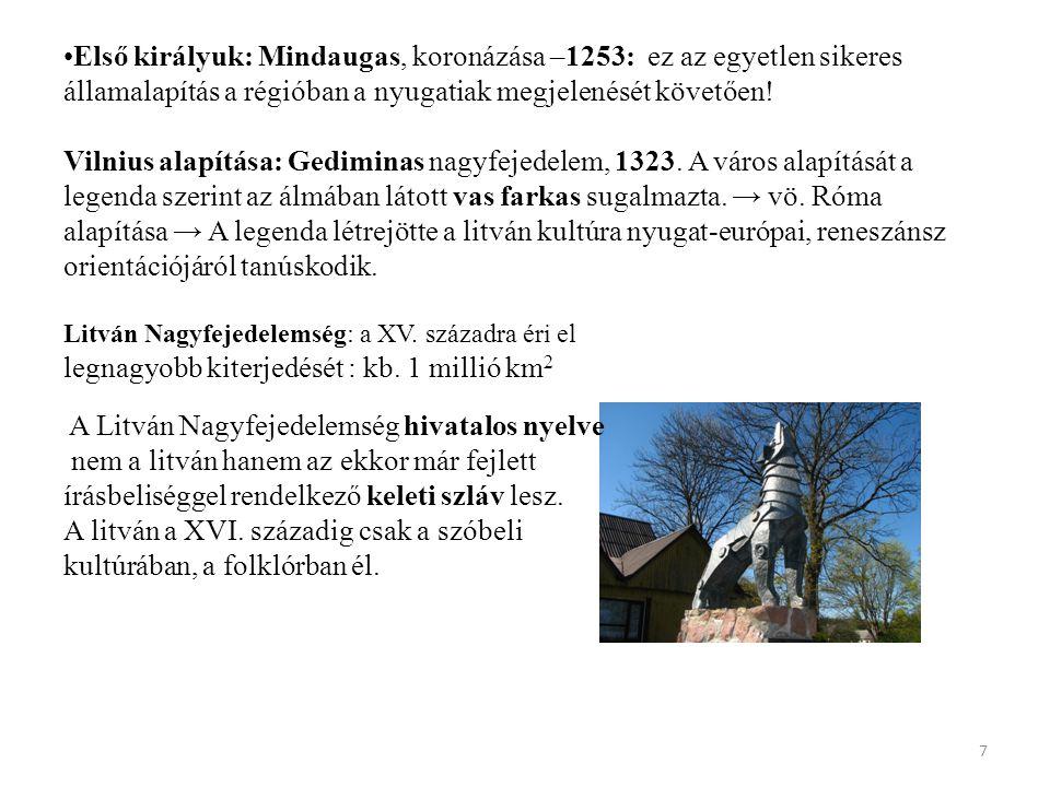 Első királyuk: Mindaugas, koronázása –1253: ez az egyetlen sikeres államalapítás a régióban a nyugatiak megjelenését követően.