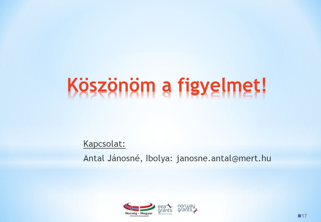 Köszönöm a figyelmet! Kapcsolat: Antal Jánosné, Ibolya: janosne.antal@mert.hu