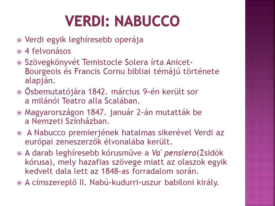 Verdi: Nabucco Verdi egyik leghíresebb operája 4 felvonásos
